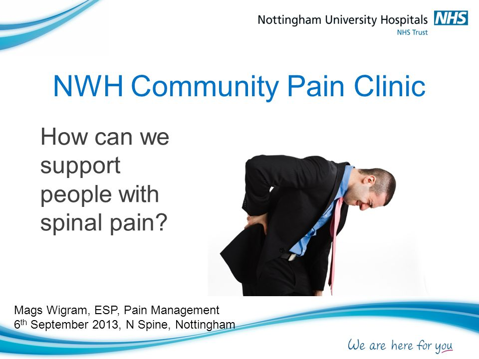 The Clinical Team Pain ConsultantDr Greg Hobbs Advanced Physiotherapy PractitionerMags Wigram Nursing Team: Advanced Nurse PractitionerPaula Banbury Advanced Nurse Practitioner and Cognitive Behavioural Psychotherapist Kate Feenan Clinical Nurse SpecialistJulie Conners