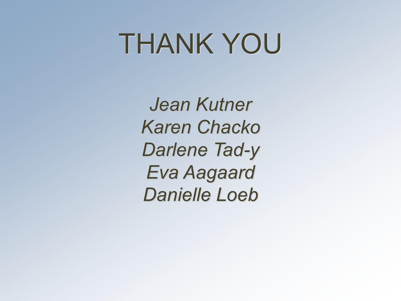 THANK YOU Jean Kutner Karen Chacko Darlene Tad-y Eva Aagaard Danielle Loeb