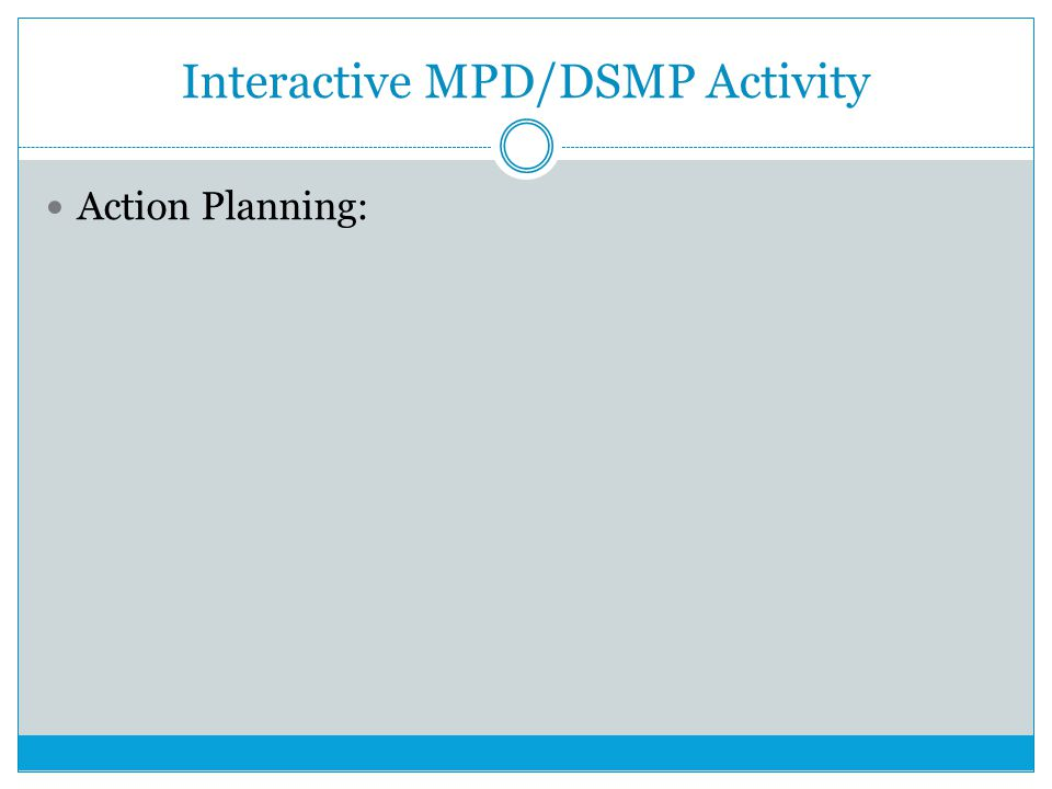 Interactive MPD/DSMP Activity Action Planning: