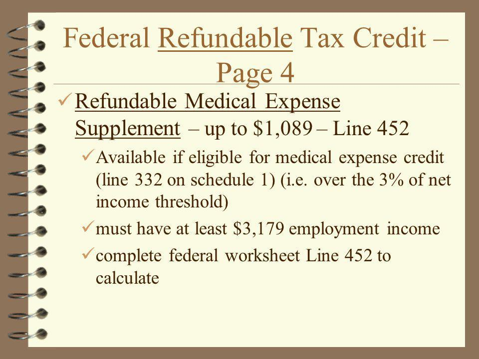 Federal Refundable Tax Credit – Page 4 Refundable Medical Expense Supplement – up to $1,089 – Line 452 Available if eligible for medical expense credit (line 332 on schedule 1) (i.e.