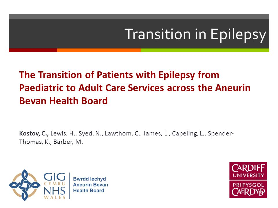 Transition in Epilepsy The Transition of Patients with Epilepsy from Paediatric to Adult Care Services across the Aneurin Bevan Health Board Kostov, C