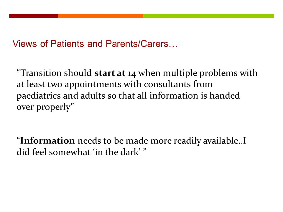 Views of Patients and Parents/Carers… Transition should start at 14 when multiple problems with at least two appointments with consultants from paedia