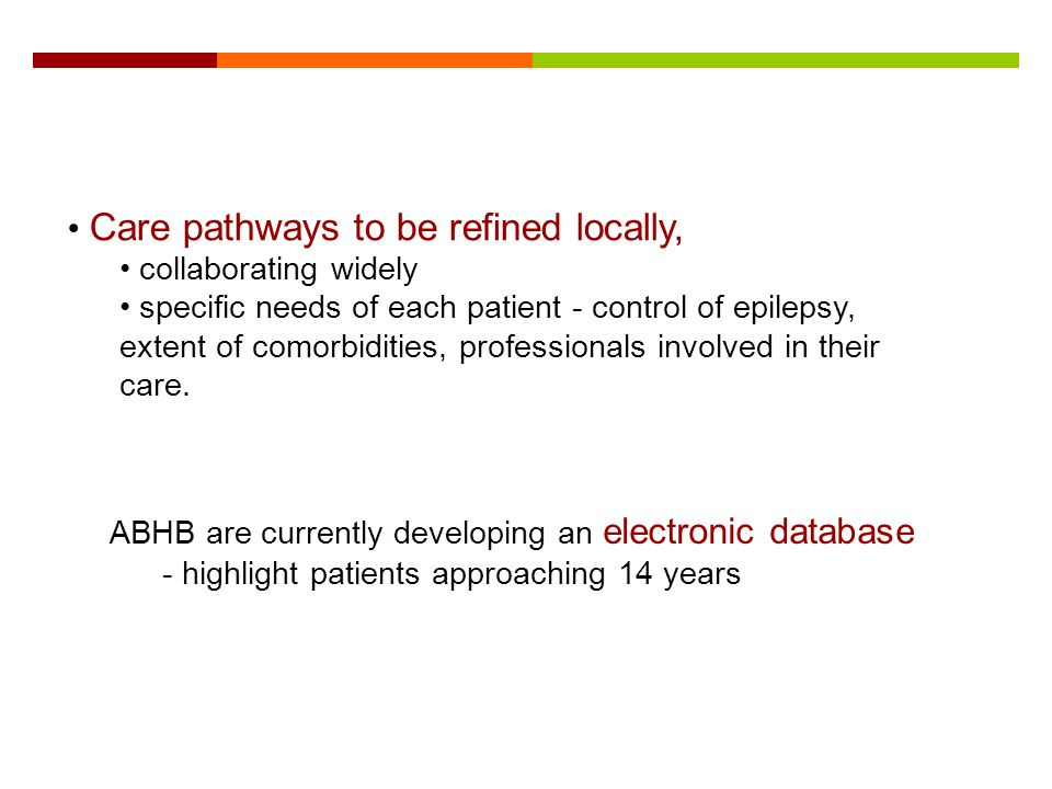 Care pathways to be refined locally, collaborating widely specific needs of each patient - control of epilepsy, extent of comorbidities, professionals
