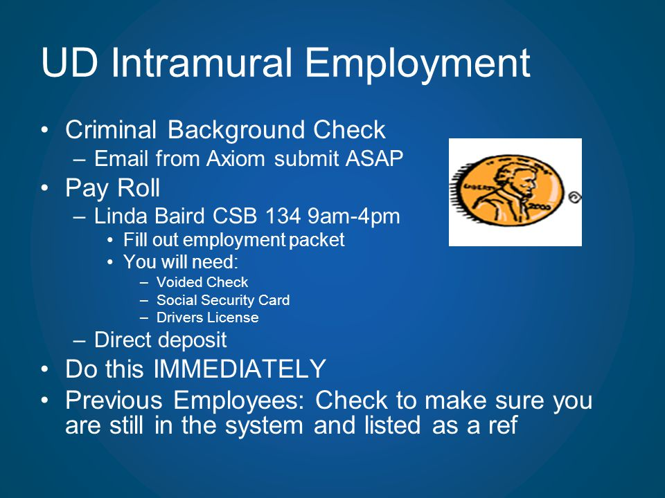 UD Intramural Employment Criminal Background Check –Email from Axiom submit ASAP Pay Roll –Linda Baird CSB 134 9am-4pm Fill out employment packet You