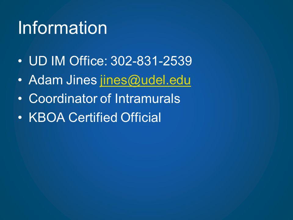Information UD IM Office: 302-831-2539 Adam Jines jines@udel.edujines@udel.edu Coordinator of Intramurals KBOA Certified Official