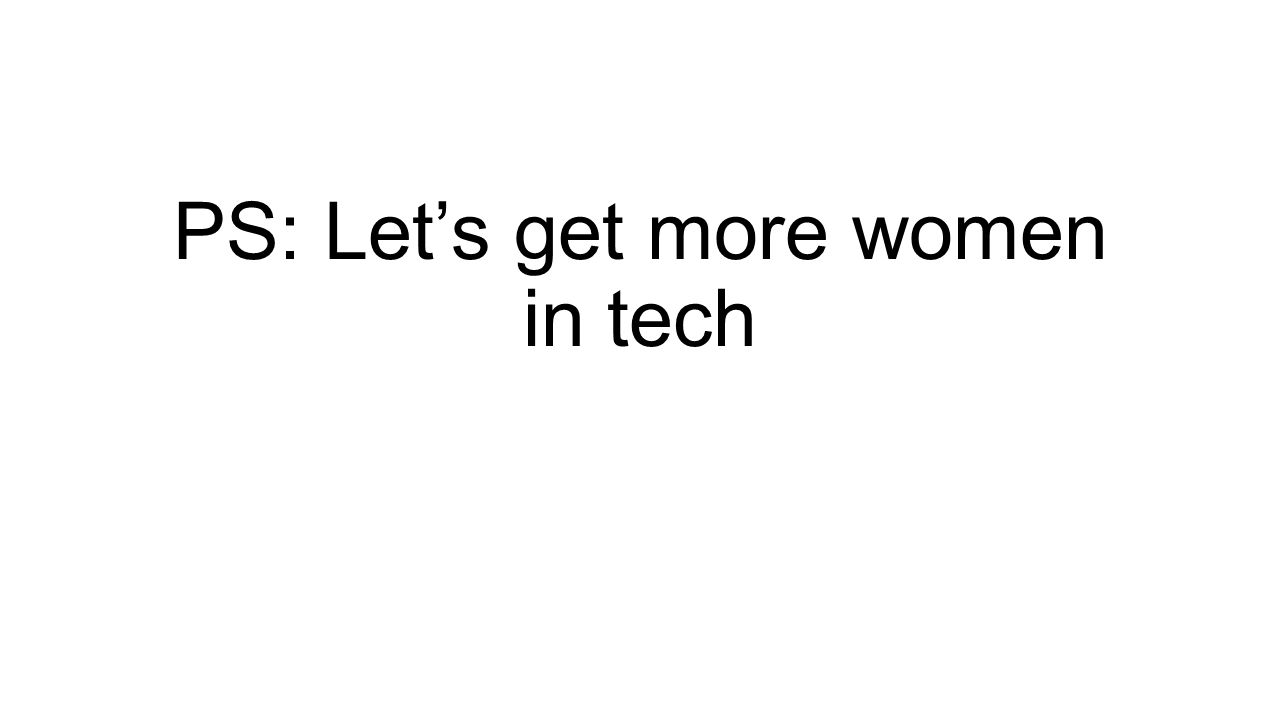 PS: Lets get more women in tech