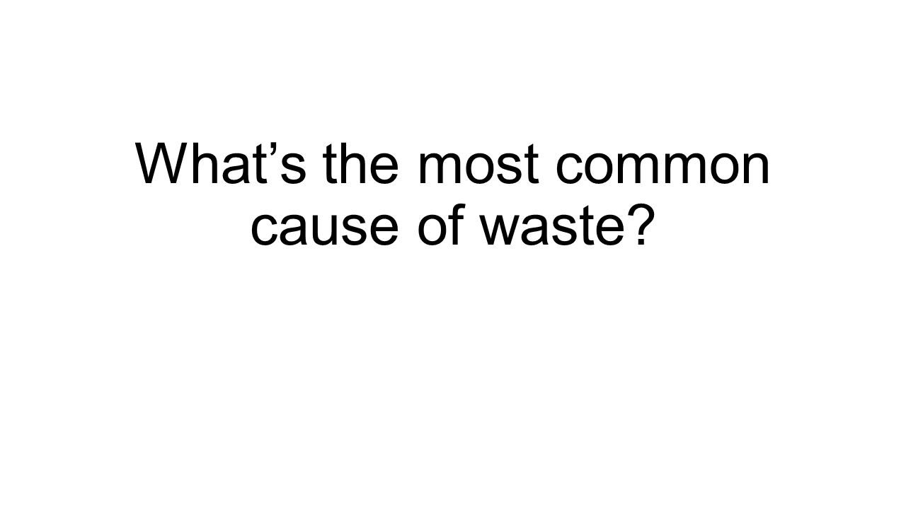 Whats the most common cause of waste