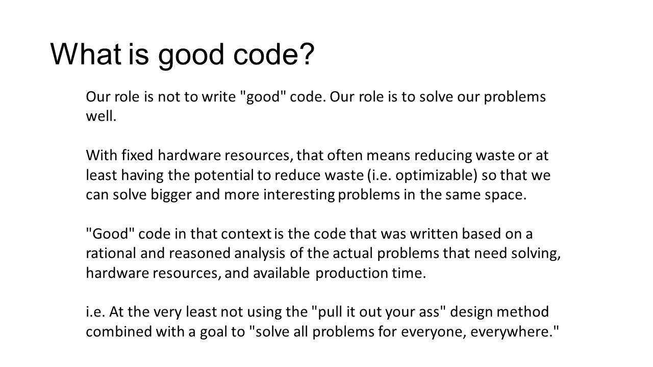 What is good code. Our role is not to write good code.