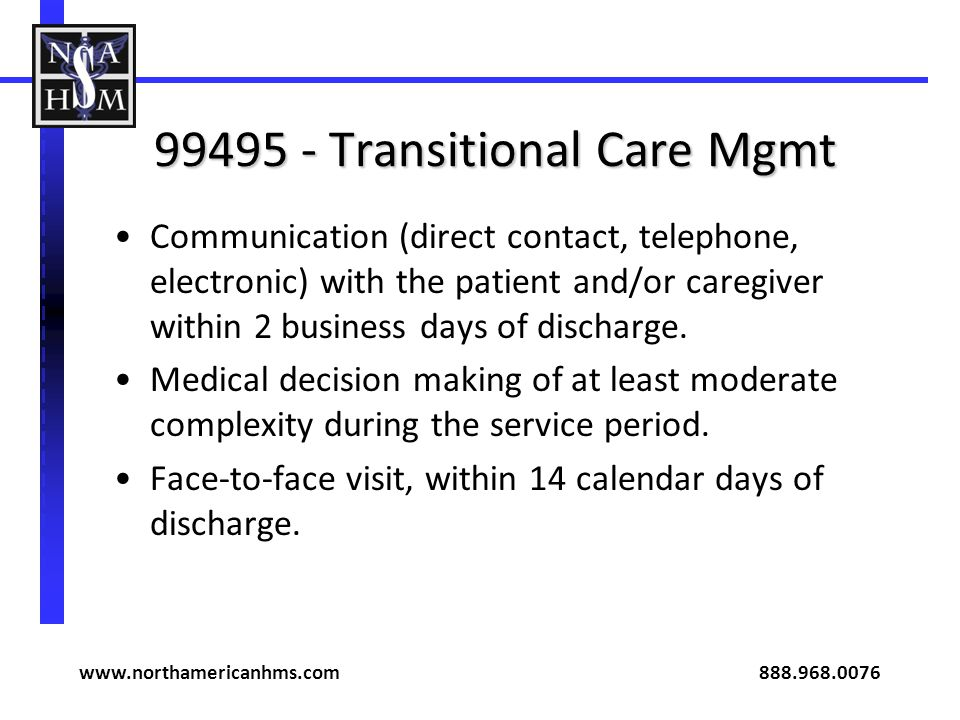99495 - Transitional Care Mgmt Communication (direct contact, telephone, electronic) with the patient and/or caregiver within 2 business days of disch