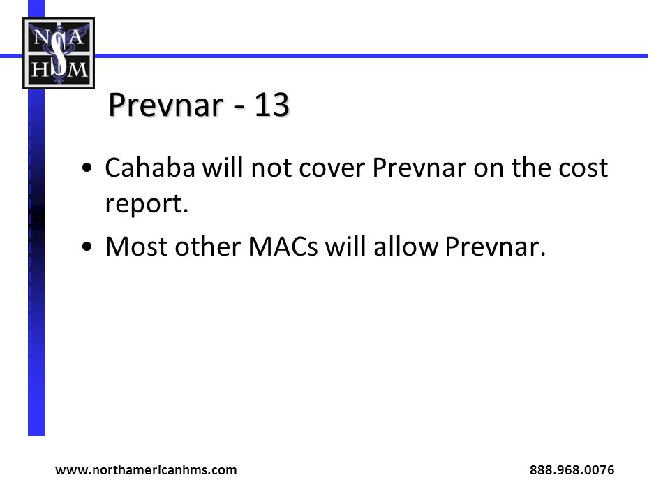 Prevnar - 13 Cahaba will not cover Prevnar on the cost report.
