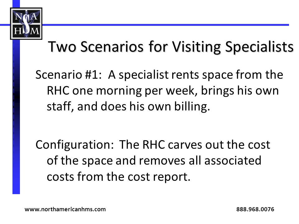 Two Scenarios for Visiting Specialists Scenario #1: A specialist rents space from the RHC one morning per week, brings his own staff, and does his own