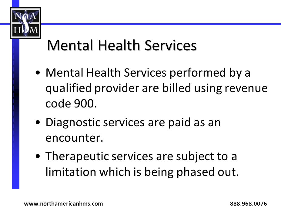 Mental Health Services Mental Health Services performed by a qualified provider are billed using revenue code 900.