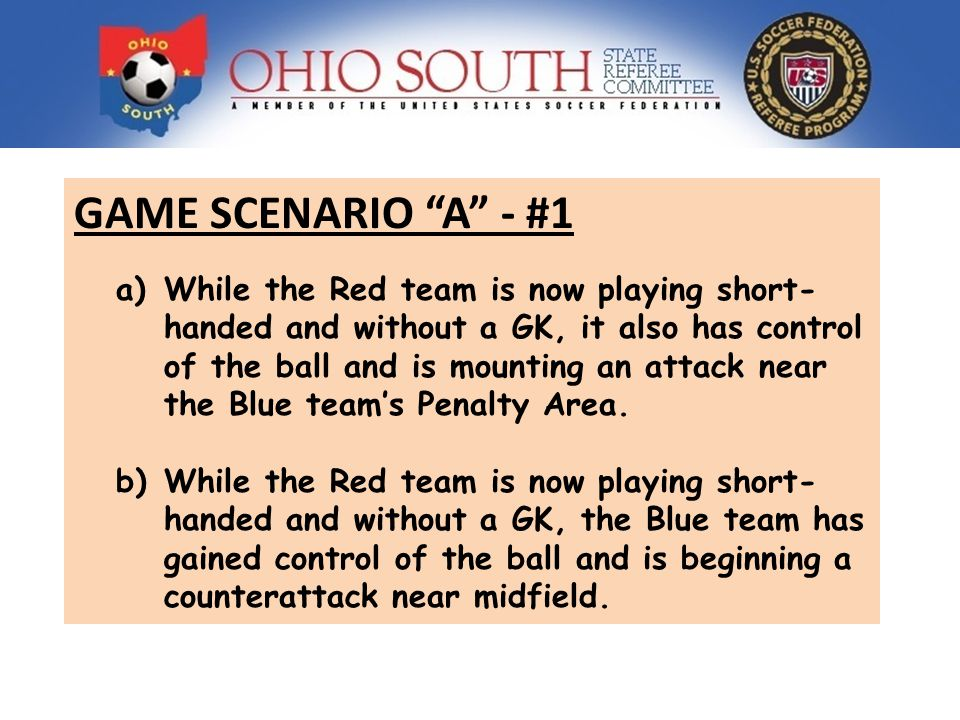 GAME SCENARIO A - #1 a)While the Red team is now playing short- handed and without a GK, it also has control of the ball and is mounting an attack near the Blue teams Penalty Area.
