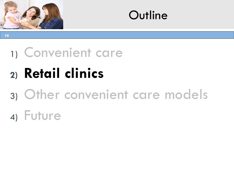 AMHA for Pharmacists Program, Simmons College 10 Outline 1) Convenient care 2) Retail clinics 3) Other convenient care models 4) Future 10