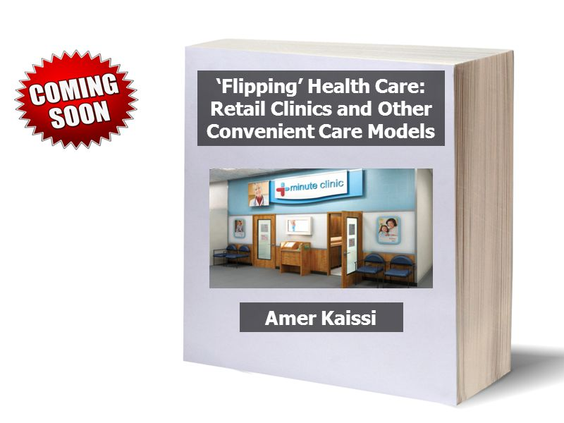44 Flipping Health Care: Retail Clinics and Other Convenient Care Models Amer Kaissi