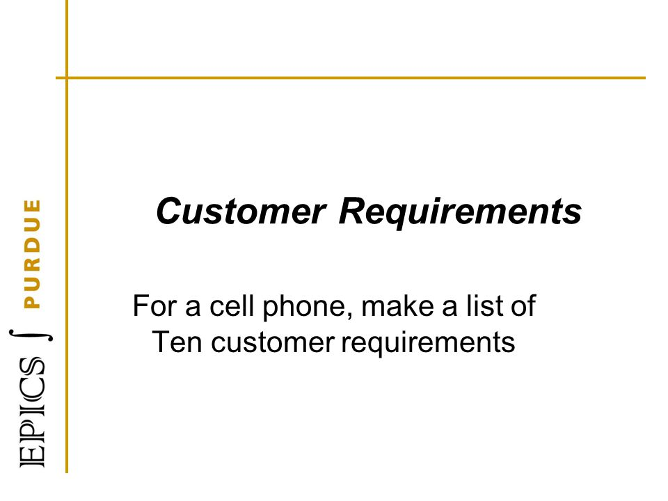 Customer Requirements For a cell phone, make a list of Ten customer requirements