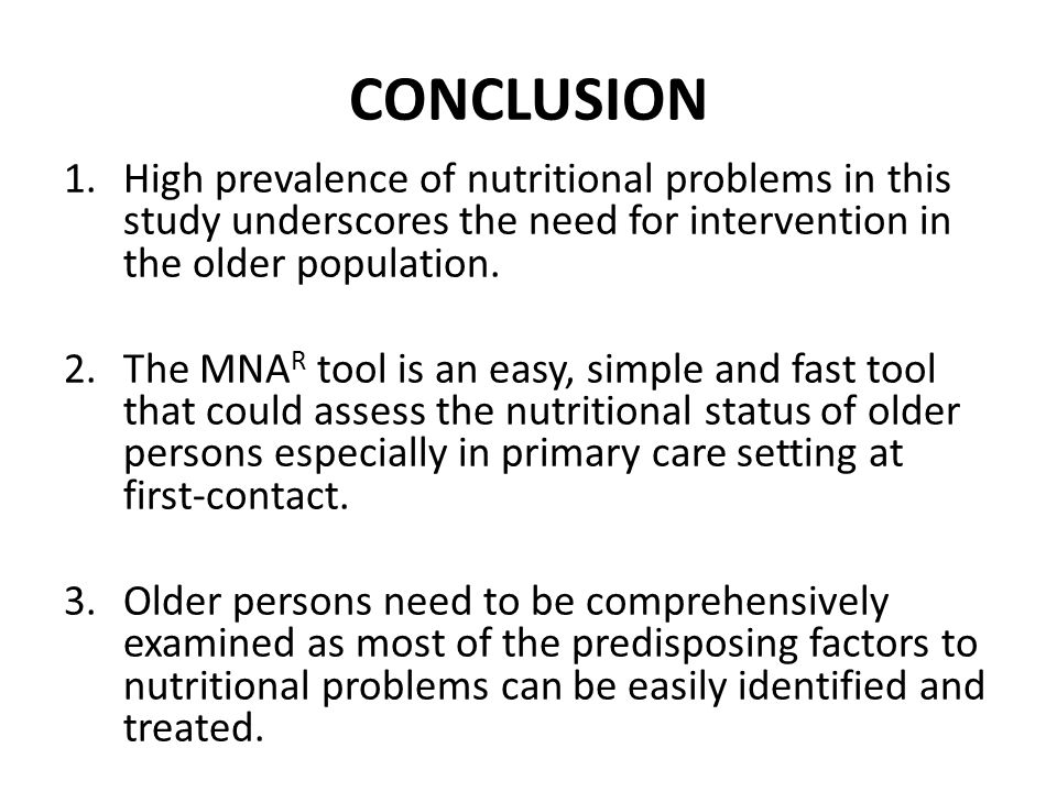 CONCLUSION 1.High prevalence of nutritional problems in this study underscores the need for intervention in the older population.