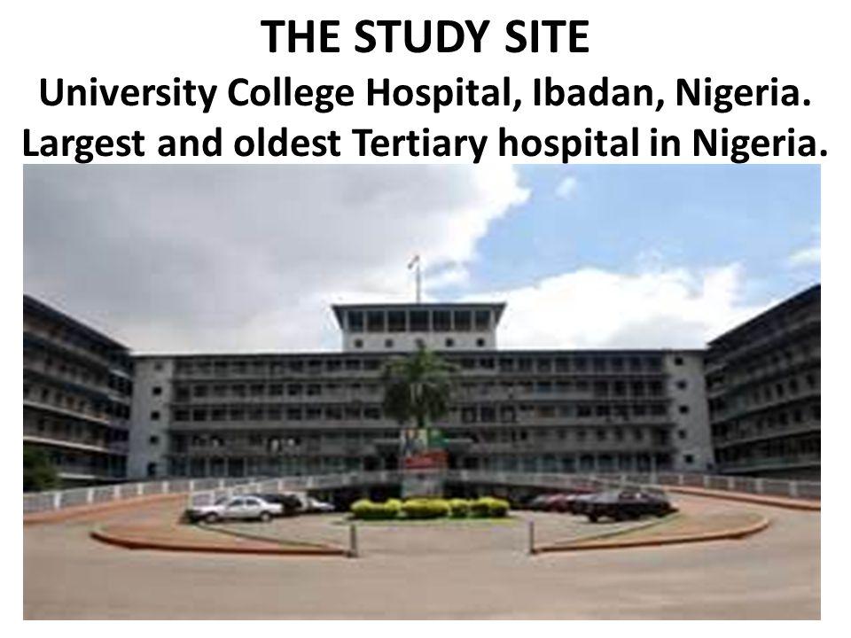 THE STUDY SITE University College Hospital, Ibadan, Nigeria.