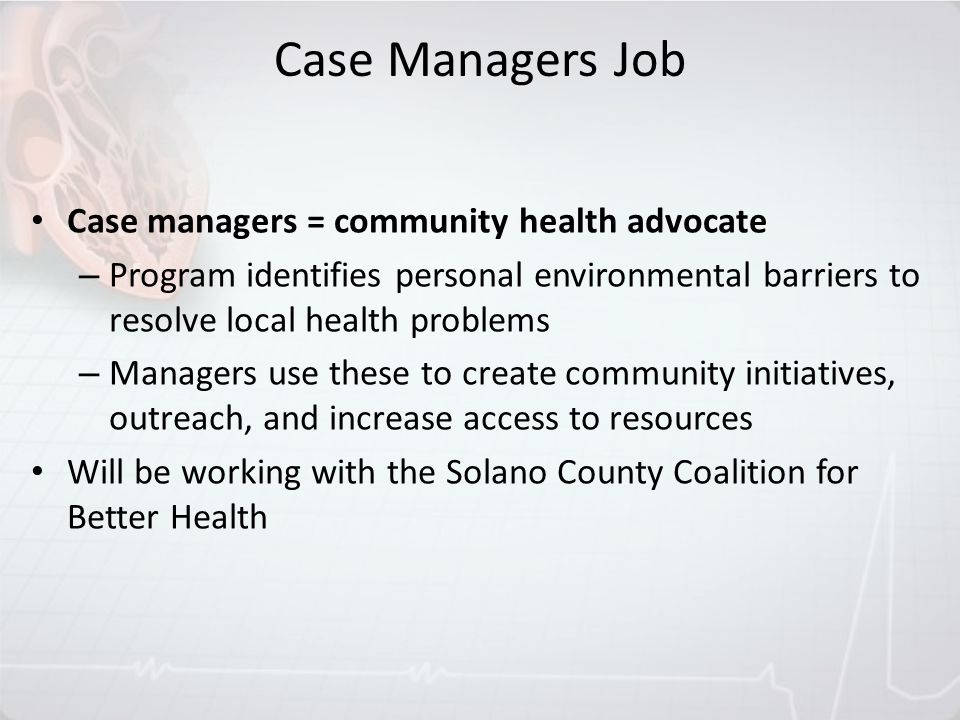 Case managers = community health advocate – Program identifies personal environmental barriers to resolve local health problems – Managers use these t