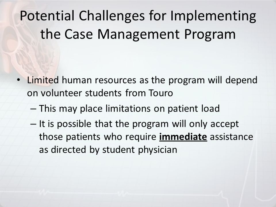 Potential Challenges for Implementing the Case Management Program Limited human resources as the program will depend on volunteer students from Touro