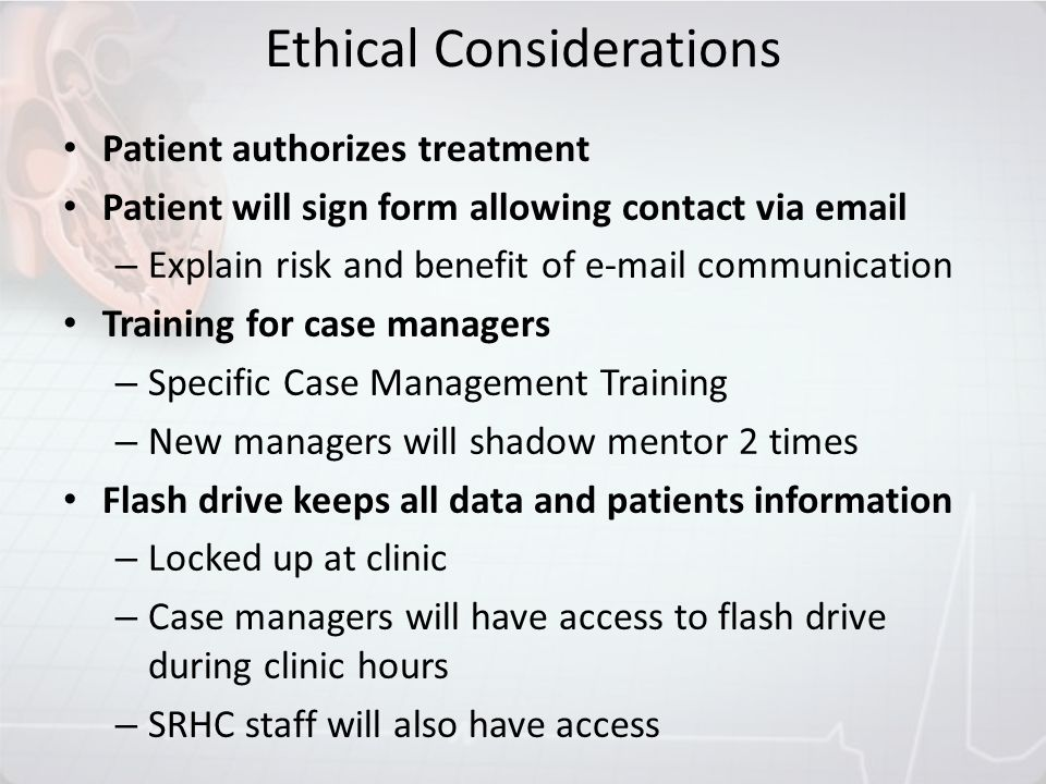 Ethical Considerations Patient authorizes treatment Patient will sign form allowing contact via email – Explain risk and benefit of e-mail communicati