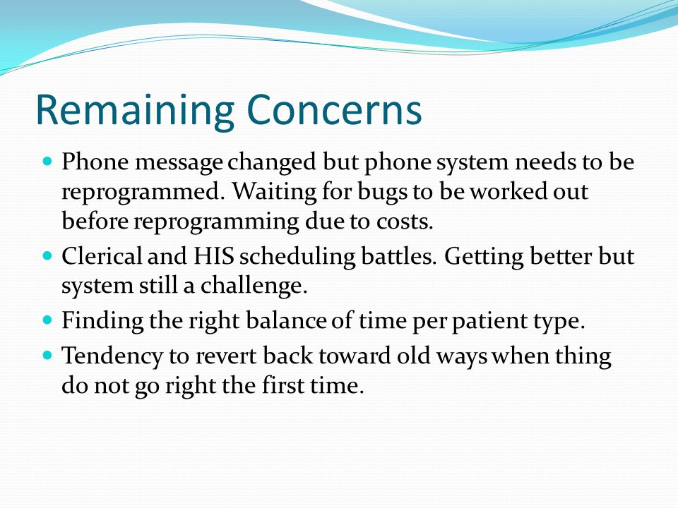 Remaining Concerns Phone message changed but phone system needs to be reprogrammed.