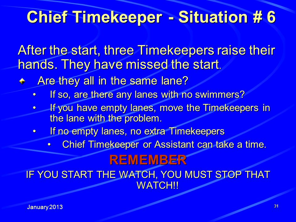 January Chief Timekeeper - Situation # 6 Chief Timekeeper - Situation # 6 After the start, three Timekeepers raise their hands.