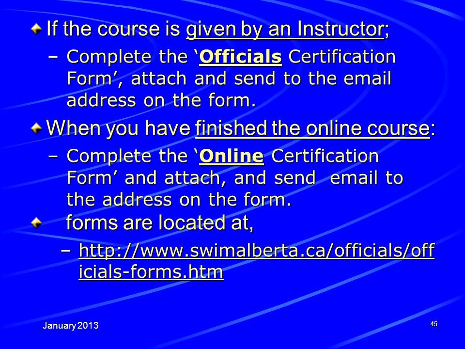 January 2013 If the course is given by an Instructor; –Complete the Officials Certification Form, attach and send to the email address on the form.