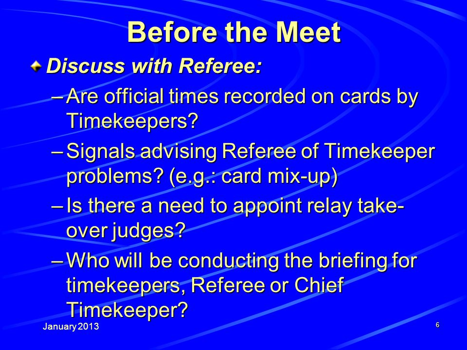January 2013 7 Before the Meet –Special Procedures Distance Events - two swimmers per lane.