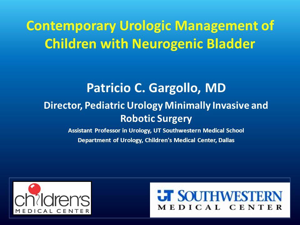 Contemporary Urologic Management of Children with Neurogenic Bladder Patricio C.