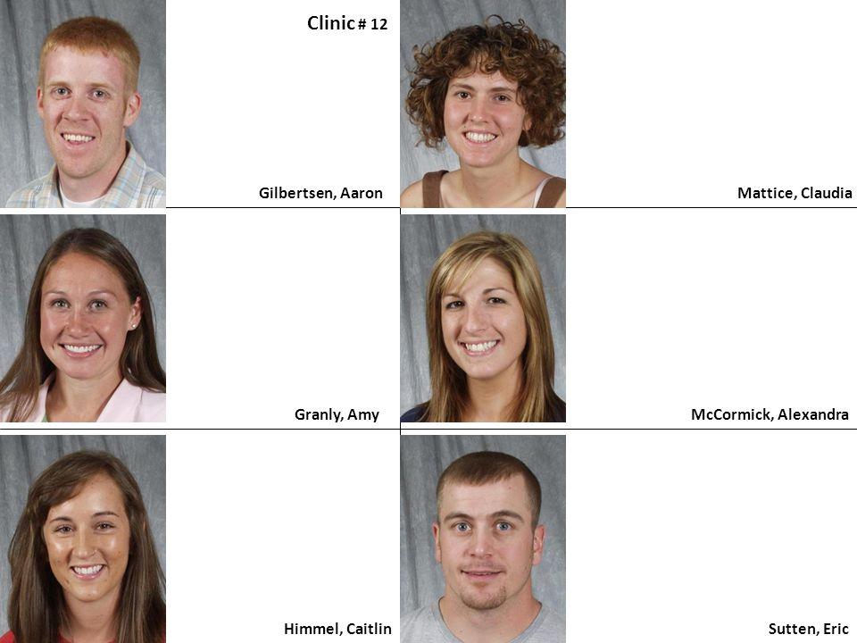 Gilbertsen, Aaron Clinic # 12 Granly, Amy Himmel, Caitlin Mattice, Claudia Sutten, Eric McCormick, Alexandra