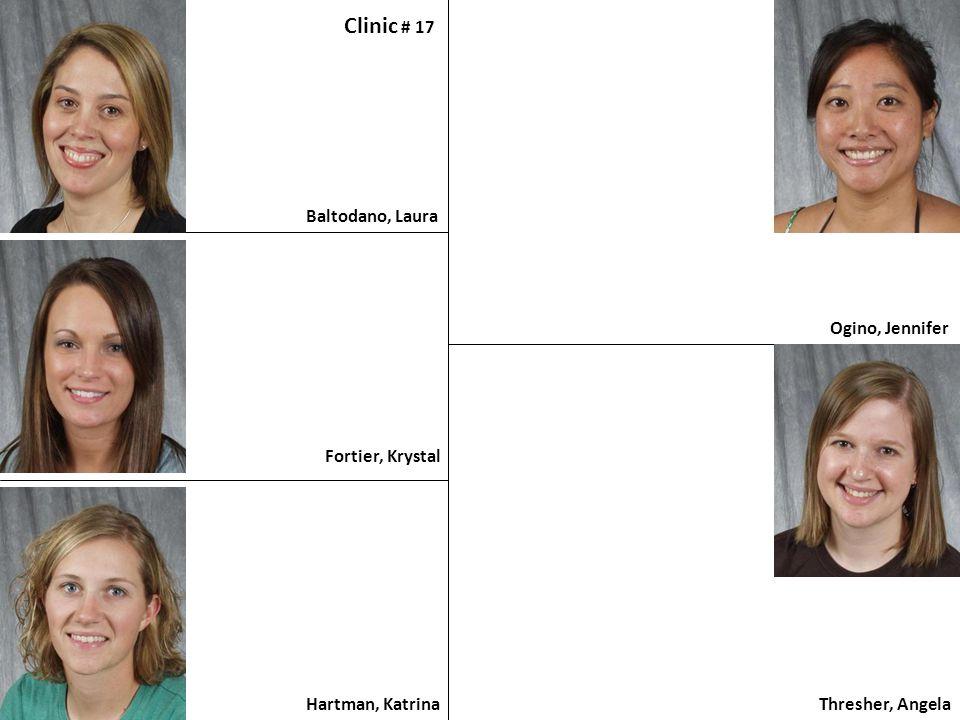 Baltodano, Laura Clinic # 17 Fortier, Krystal Hartman, Katrina Ogino, Jennifer Thresher, Angela