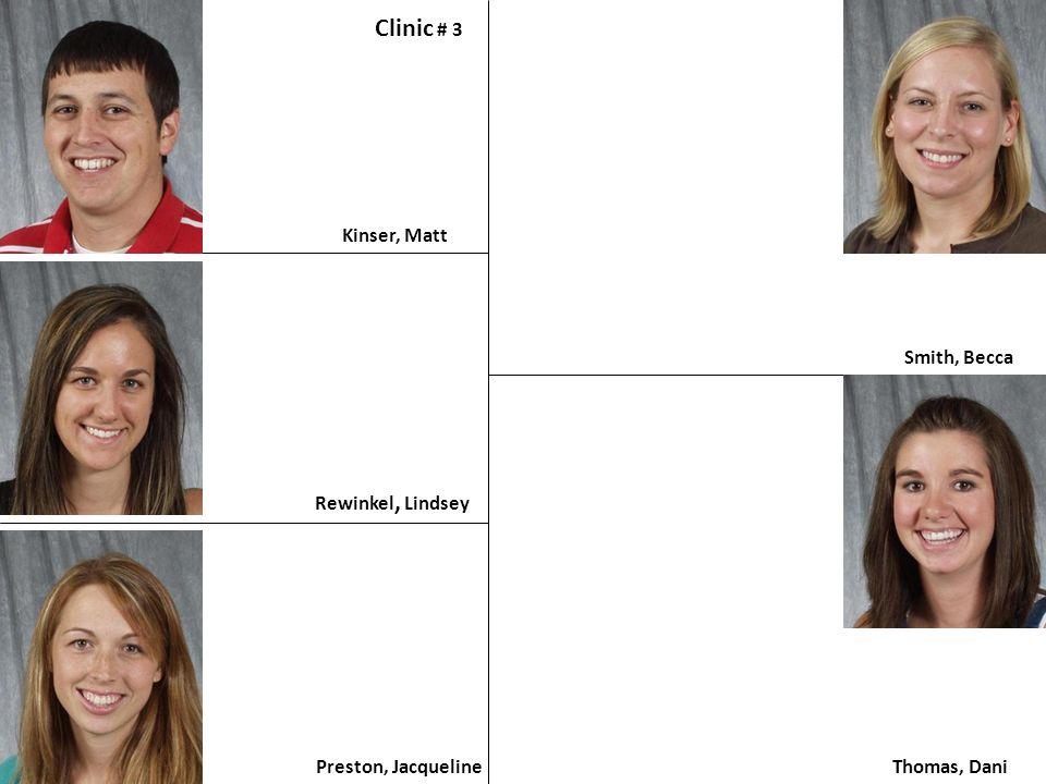 Kinser, Matt Clinic # 3 Preston, Jacqueline Smith, Becca Thomas, Dani Rewinkel, Lindsey