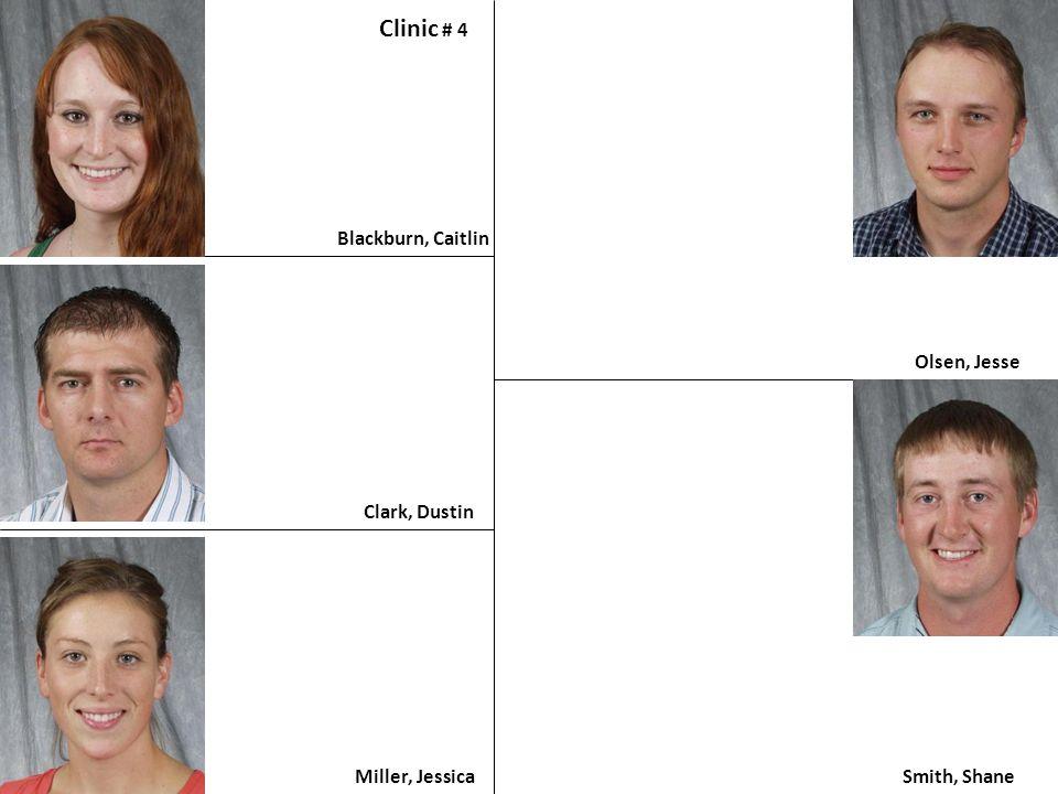 Blackburn, Caitlin Clinic # 4 Clark, Dustin Miller, Jessica Olsen, Jesse Smith, Shane