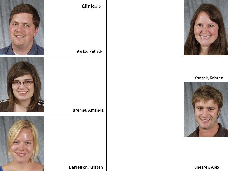 Barko, Patrick Clinic # 5 Brenna, Amanda Danielson, Kristen Konzek, Kristen Shearer, Alex