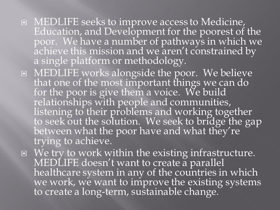 MEDLIFE seeks to improve access to Medicine, Education, and Development for the poorest of the poor.