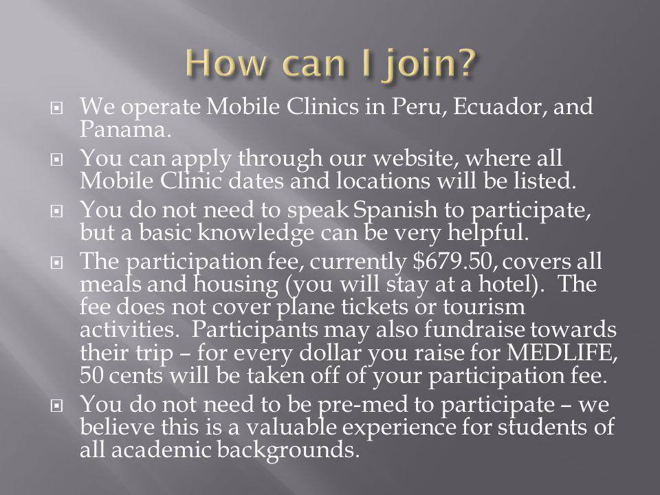 We operate Mobile Clinics in Peru, Ecuador, and Panama. You can apply through our website, where all Mobile Clinic dates and locations will be listed.