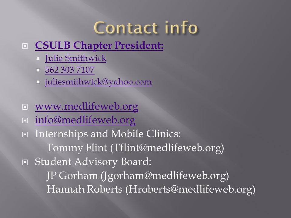 CSULB Chapter President: Julie Smithwick 562 303 7107 juliesmithwick@yahoo.com www.medlifeweb.org info@medlifeweb.org Internships and Mobile Clinics: