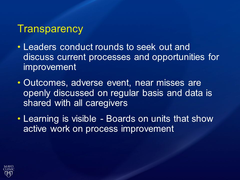 Transparency Leaders conduct rounds to seek out and discuss current processes and opportunities for improvement Outcomes, adverse event, near misses a