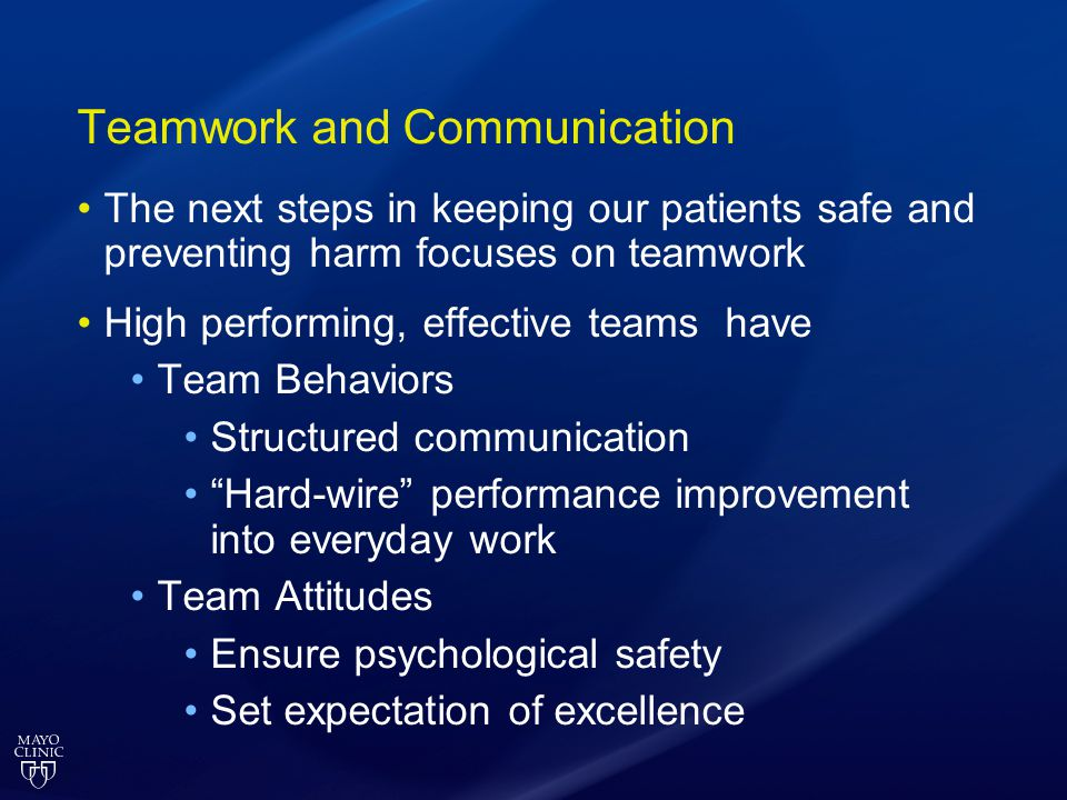 Teamwork and Communication The next steps in keeping our patients safe and preventing harm focuses on teamwork High performing, effective teams have T