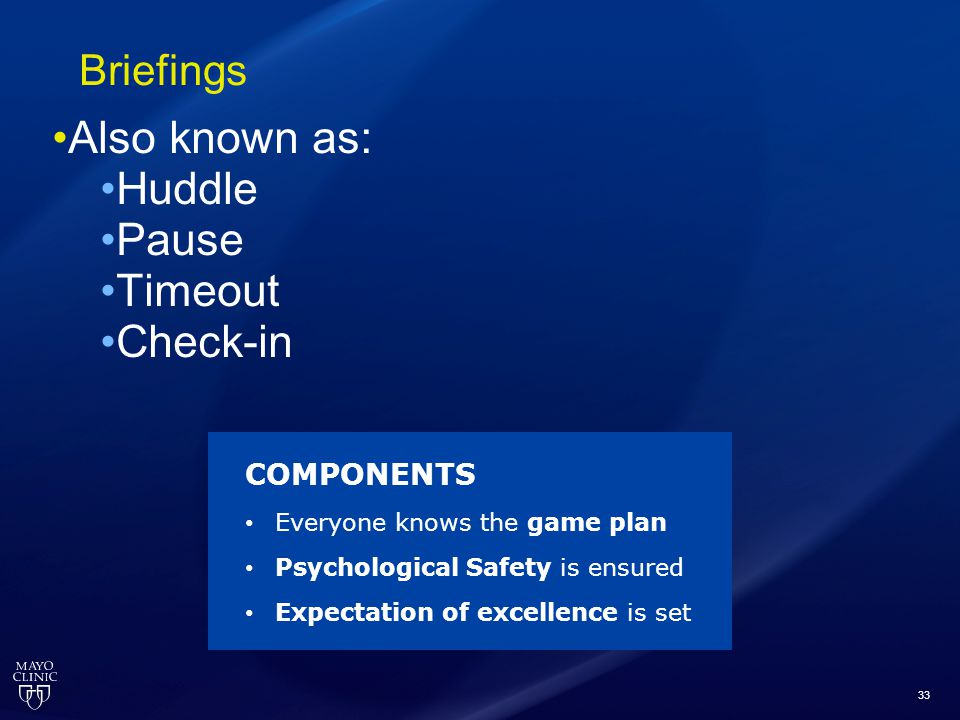 33 Briefings Also known as: Huddle Pause Timeout Check-in COMPONENTS Everyone knows the game plan Psychological Safety is ensured Expectation of excel