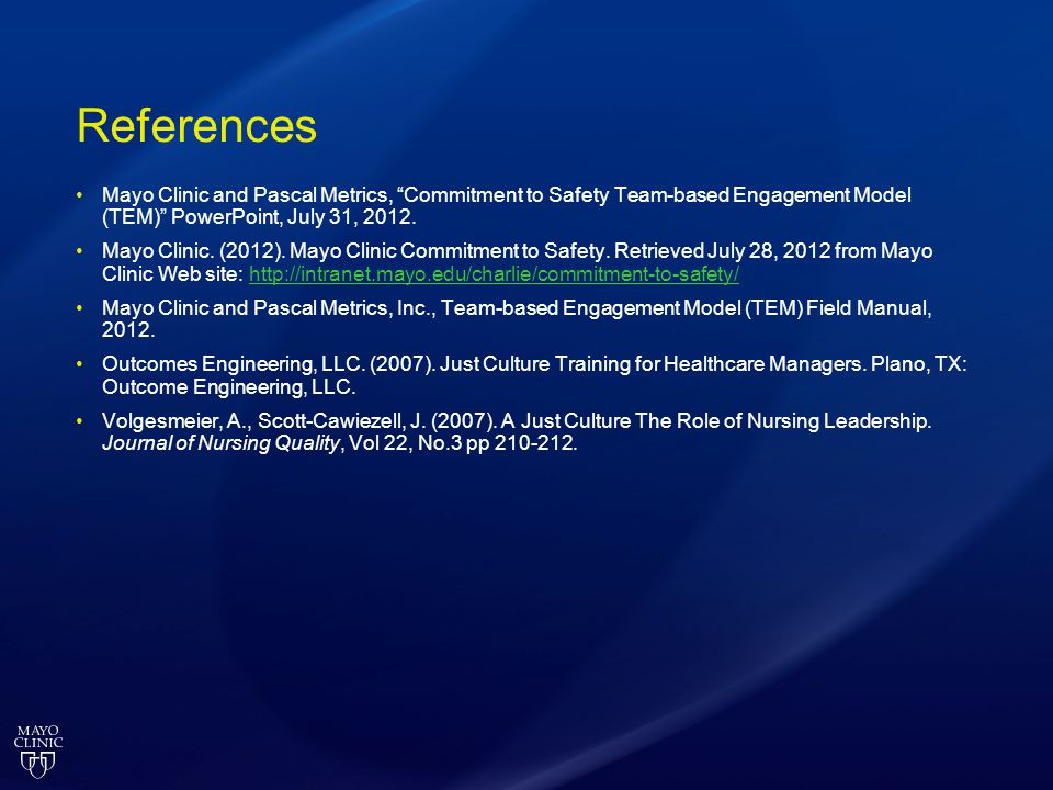 References Mayo Clinic and Pascal Metrics, Commitment to Safety Team-based Engagement Model (TEM) PowerPoint, July 31, 2012. Mayo Clinic. (2012). Mayo