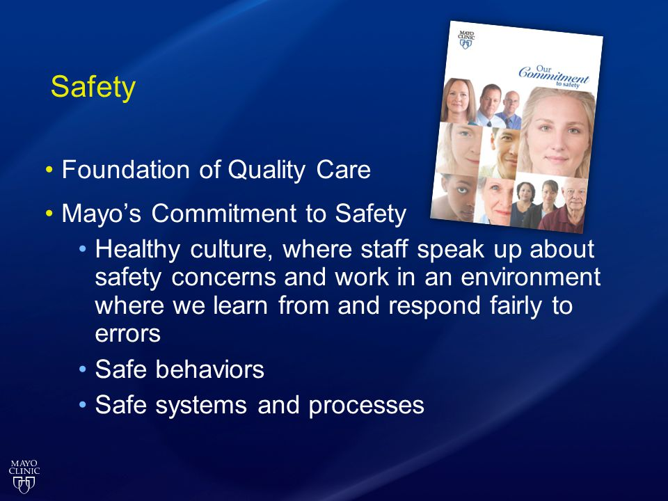 Safety Foundation of Quality Care Mayos Commitment to Safety Healthy culture, where staff speak up about safety concerns and work in an environment wh