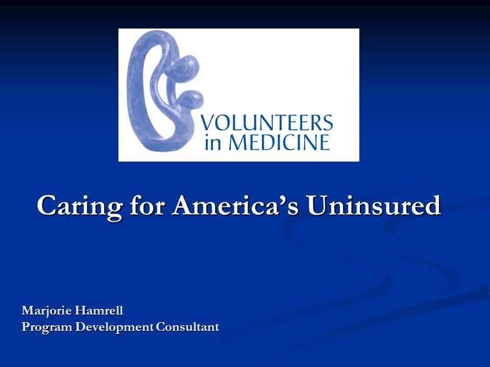 Caring for Americas Uninsured Marjorie Hamrell Program Development Consultant