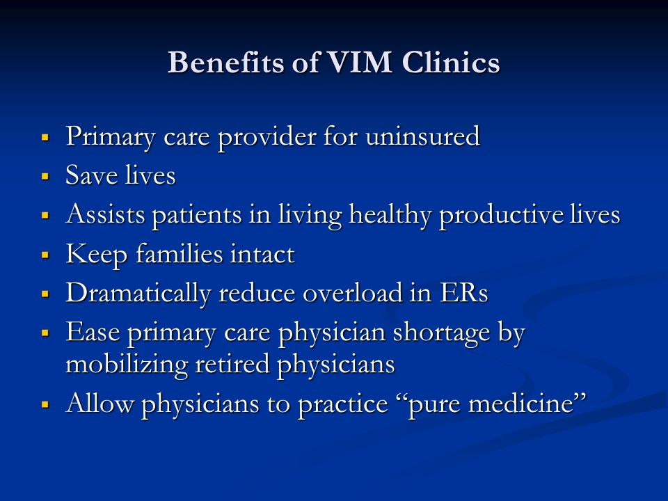 Benefits of VIM Clinics Primary care provider for uninsured Primary care provider for uninsured Save lives Save lives Assists patients in living healt