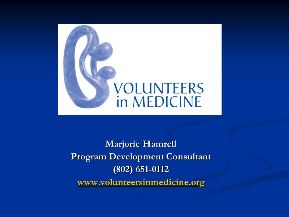 Marjorie Hamrell Program Development Consultant (802) 651-0112 www.volunteersinmedicine.org