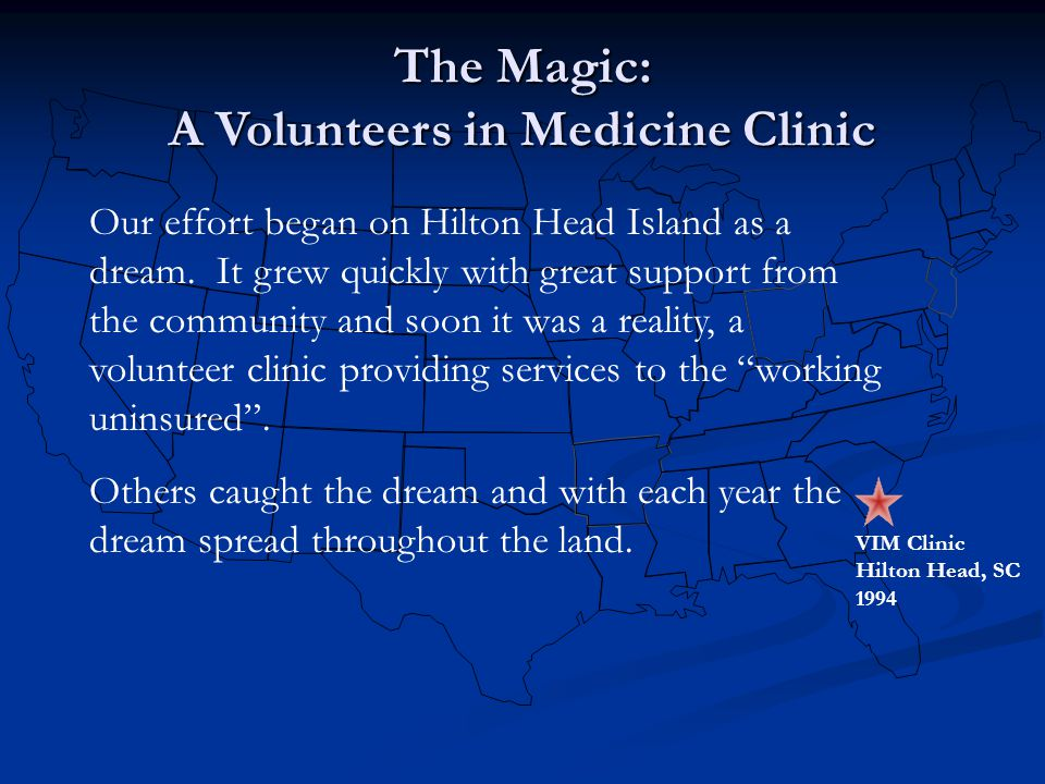 The Magic: A Volunteers in Medicine Clinic VIM Clinic Hilton Head, SC 1994 Our effort began on Hilton Head Island as a dream.