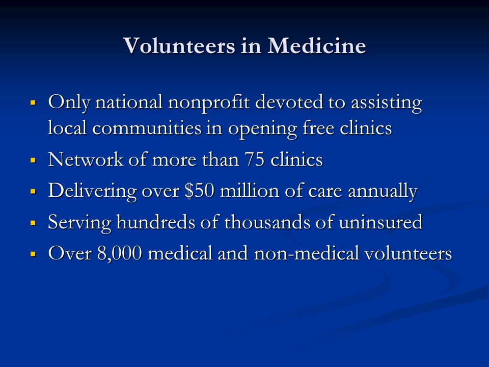Volunteers in Medicine Only national nonprofit devoted to assisting local communities in opening free clinics Only national nonprofit devoted to assis