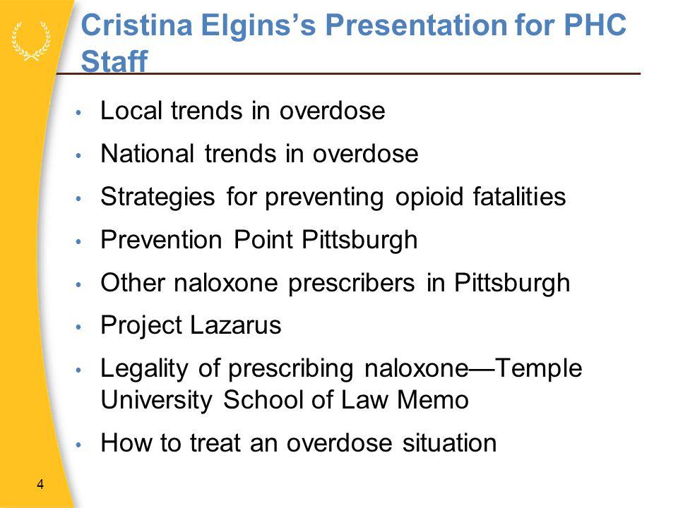 Cristina Elginss Presentation for PHC Staff Local trends in overdose National trends in overdose Strategies for preventing opioid fatalities Preventio