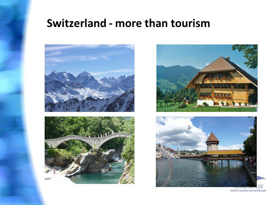 Switzerland - more than tourism